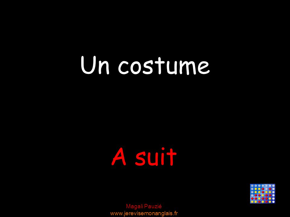 Magali Pauzié www.jerevisemonanglais.fr A suit Un costume