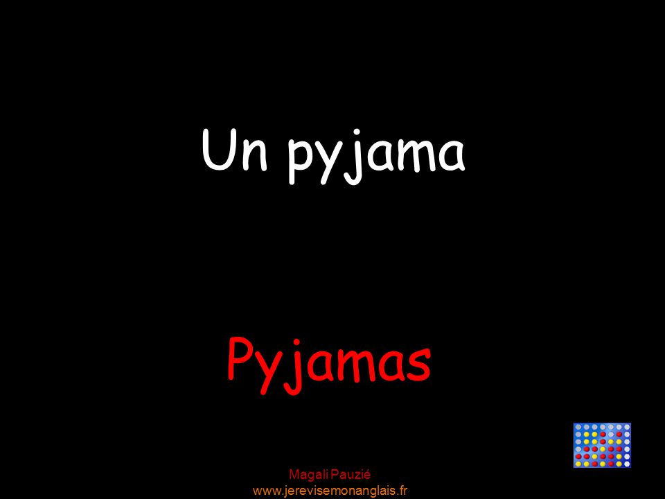 Magali Pauzié www.jerevisemonanglais.fr Pyjamas Un pyjama