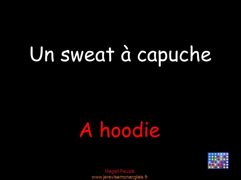 Magali Pauzié www.jerevisemonanglais.fr A hoodie Un sweat à capuche