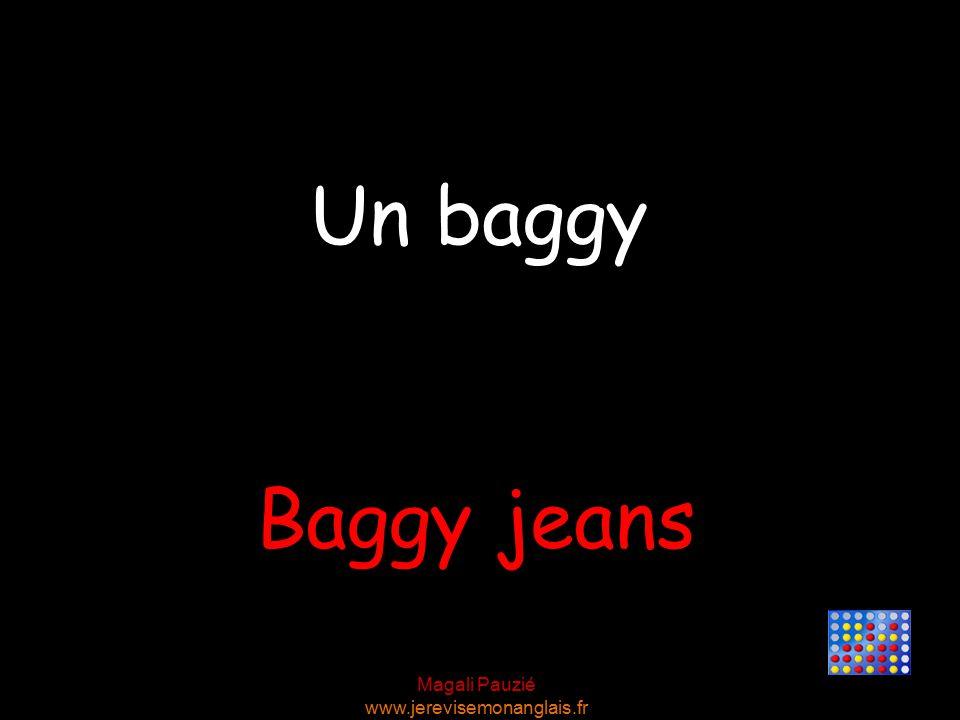 Magali Pauzié www.jerevisemonanglais.fr Baggy jeans Un baggy