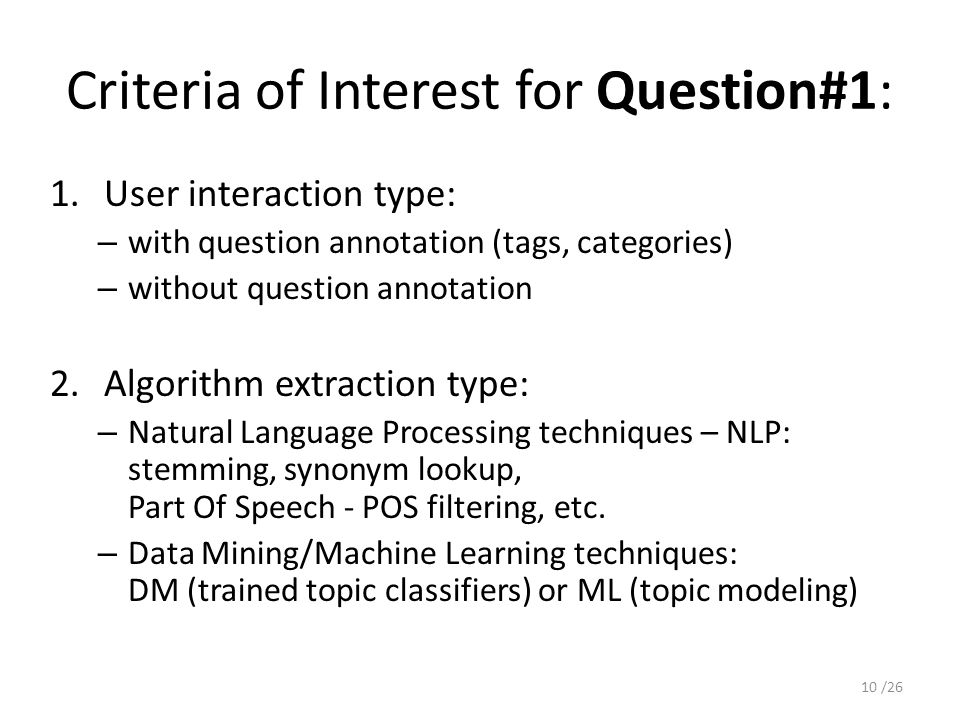 Criteria of Interest for Question#1: 1.User interaction type: – with question annotation (tags, categories) – without question annotation 2.Algorithm