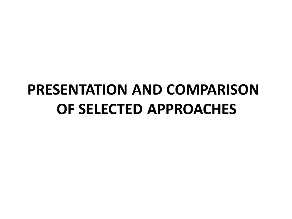 PRESENTATION AND COMPARISON OF SELECTED APPROACHES