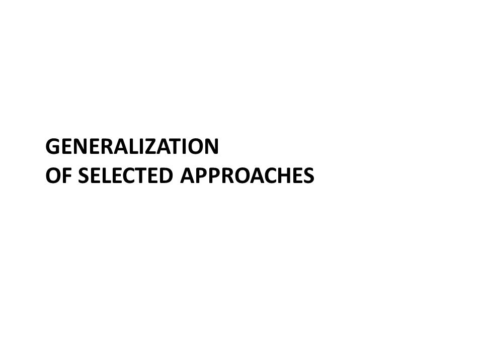 GENERALIZATION OF SELECTED APPROACHES