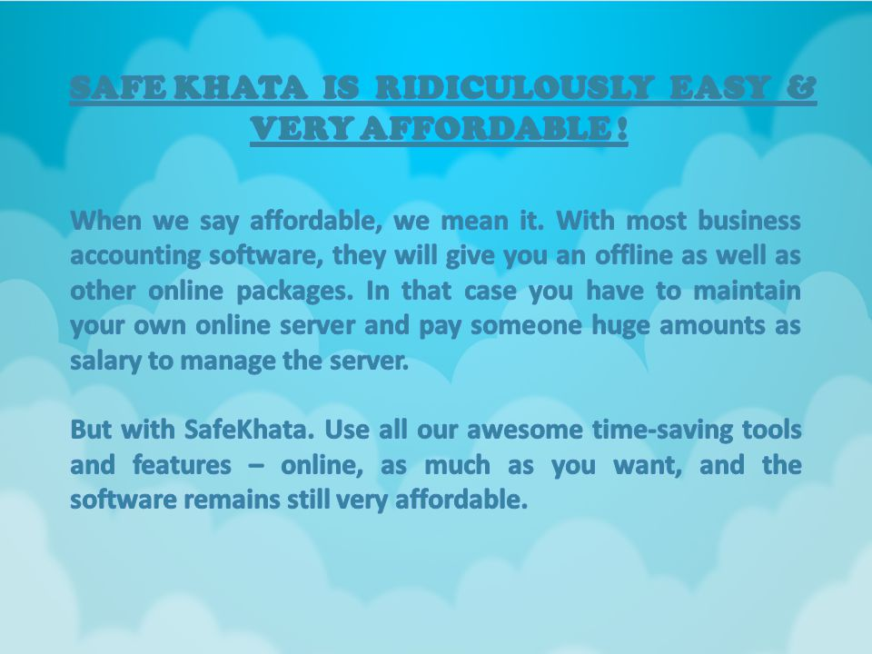 S.NO.COMPARISON BETWEEN SAFEKHATAOFFLINE ACCOUNTING SOFTWARE 1 Completely hosted accounting information in the cloud Susceptible to computer/server crashes 2 Access to system can be as open as or as restricted as desired.