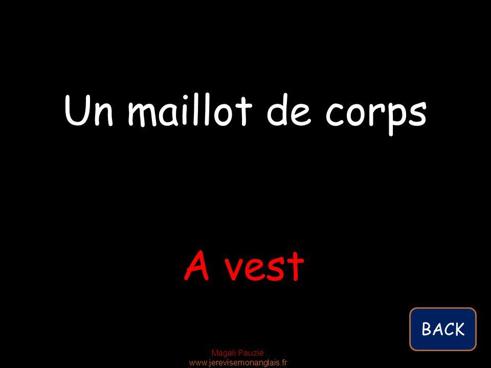 Magali Pauzié www.jerevisemonanglais.fr A vest Un maillot de corps BACK