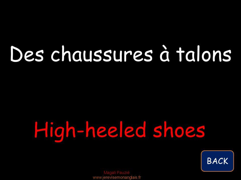Magali Pauzié www.jerevisemonanglais.fr High-heeled shoes Des chaussures à talons BACK