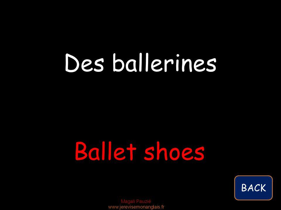 Magali Pauzié www.jerevisemonanglais.fr Ballet shoes Des ballerines BACK