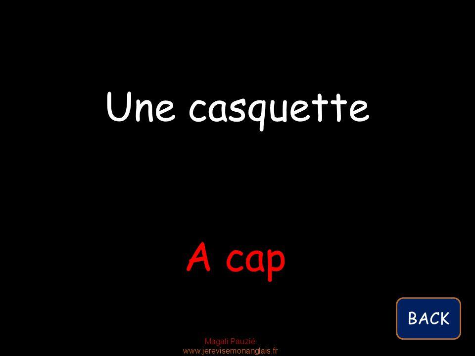 Magali Pauzié www.jerevisemonanglais.fr A cap Une casquette BACK