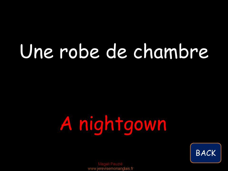 Magali Pauzié www.jerevisemonanglais.fr A nightgown Une robe de chambre BACK