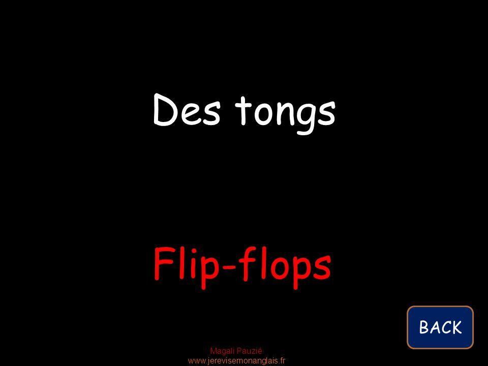 Magali Pauzié www.jerevisemonanglais.fr Flip-flops Des tongs BACK