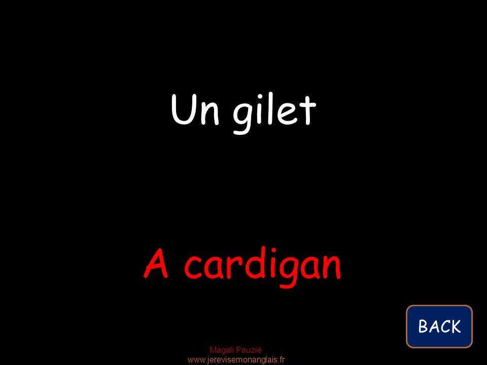 Magali Pauzié www.jerevisemonanglais.fr A cardigan Un gilet BACK