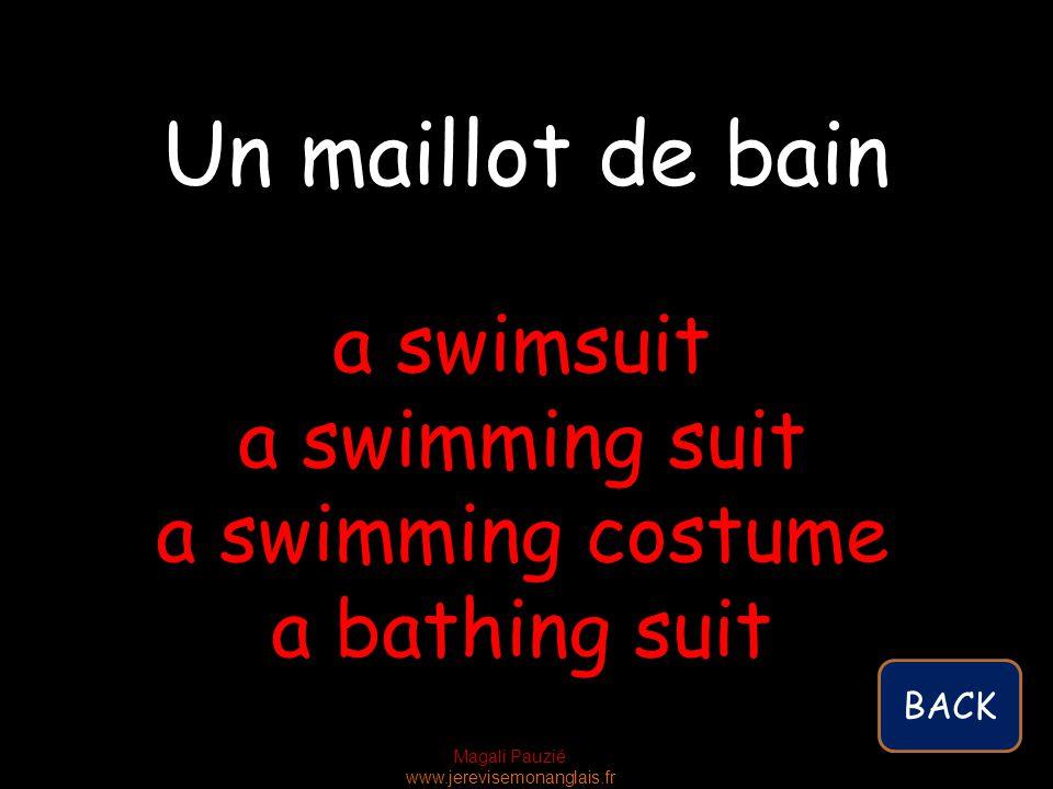 Magali Pauzié www.jerevisemonanglais.fr a swimsuit a swimming suit a swimming costume a bathing suit Un maillot de bain BACK