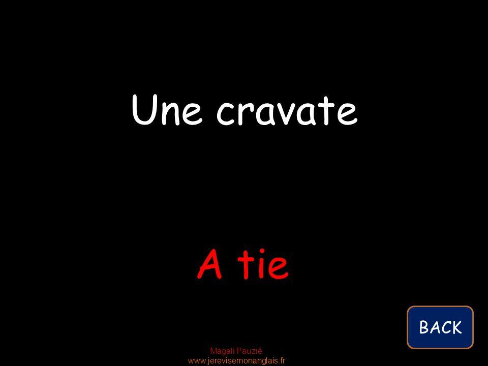 Magali Pauzié www.jerevisemonanglais.fr A tie Une cravate BACK