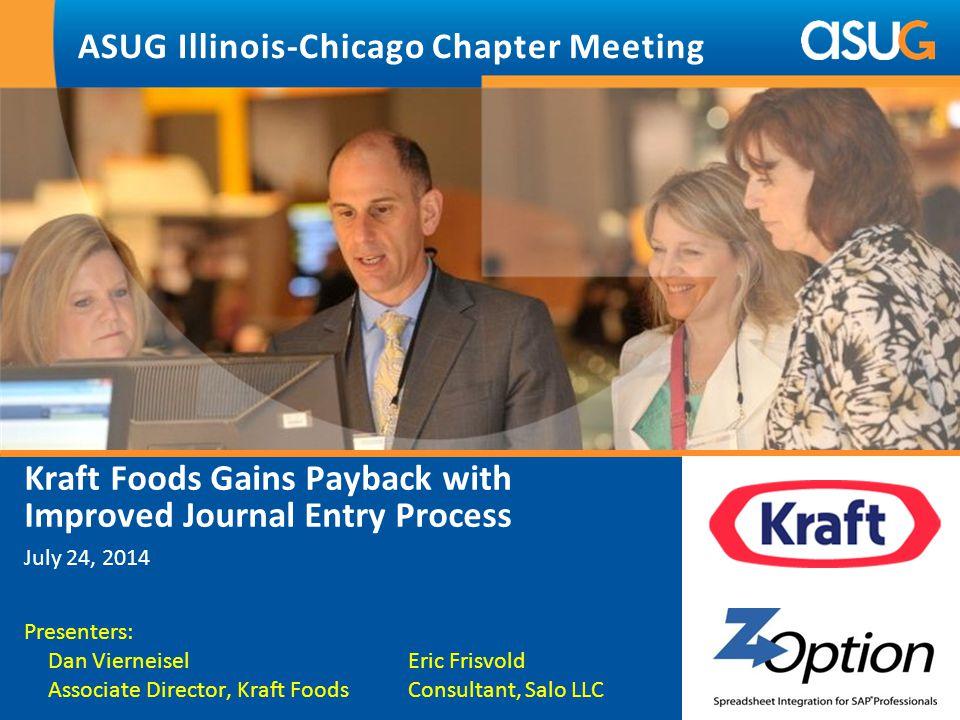 Kraft Foods Gains Payback with Improved Journal Entry Process July 24, 2014 Presenters: Dan VierneiselEric Frisvold Associate Director, Kraft FoodsCon