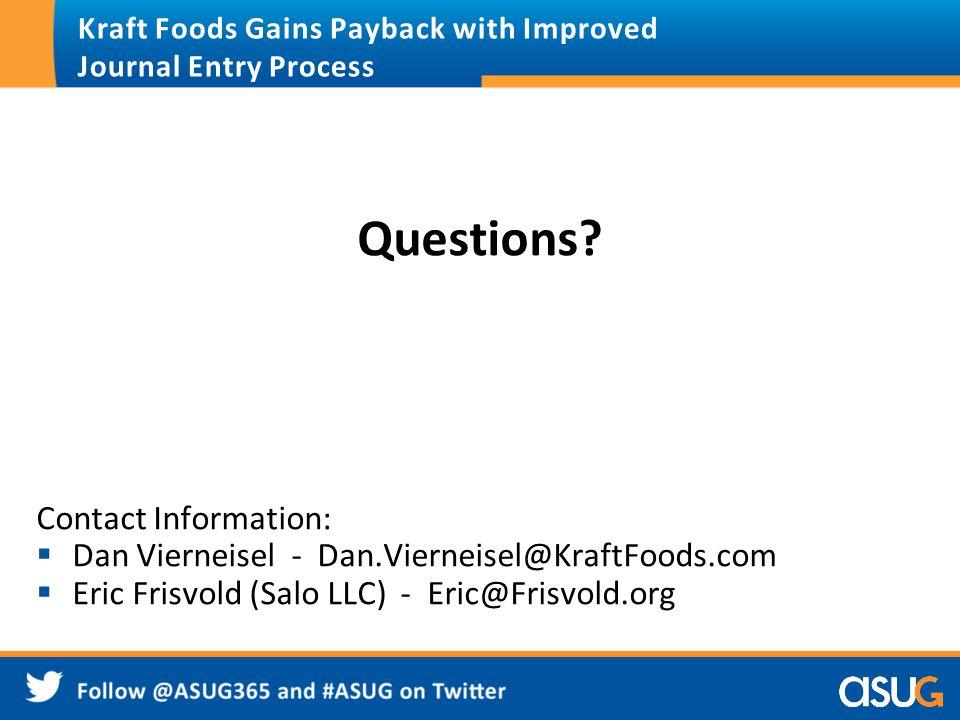 Questions? Contact Information:  Dan Vierneisel - Dan.Vierneisel@KraftFoods.com  Eric Frisvold (Salo LLC) - Eric@Frisvold.org Kraft Foods Gains Payb