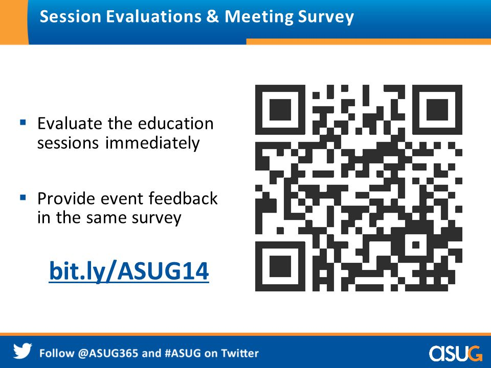 Session Evaluations & Meeting Survey  Evaluate the education sessions immediately  Provide event feedback in the same survey bit.ly/ASUG14