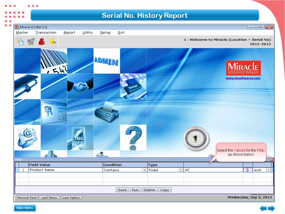 Main Menu Serial No. History Report Select the Values for the Filter as shown below