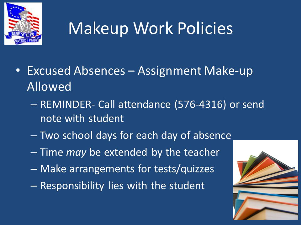 Makeup Work Policies Excused Absences – Assignment Make-up Allowed – REMINDER- Call attendance (576-4316) or send note with student – Two school days for each day of absence – Time may be extended by the teacher – Make arrangements for tests/quizzes – Responsibility lies with the student