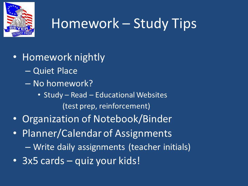 Homework – Study Tips Homework nightly – Quiet Place – No homework.