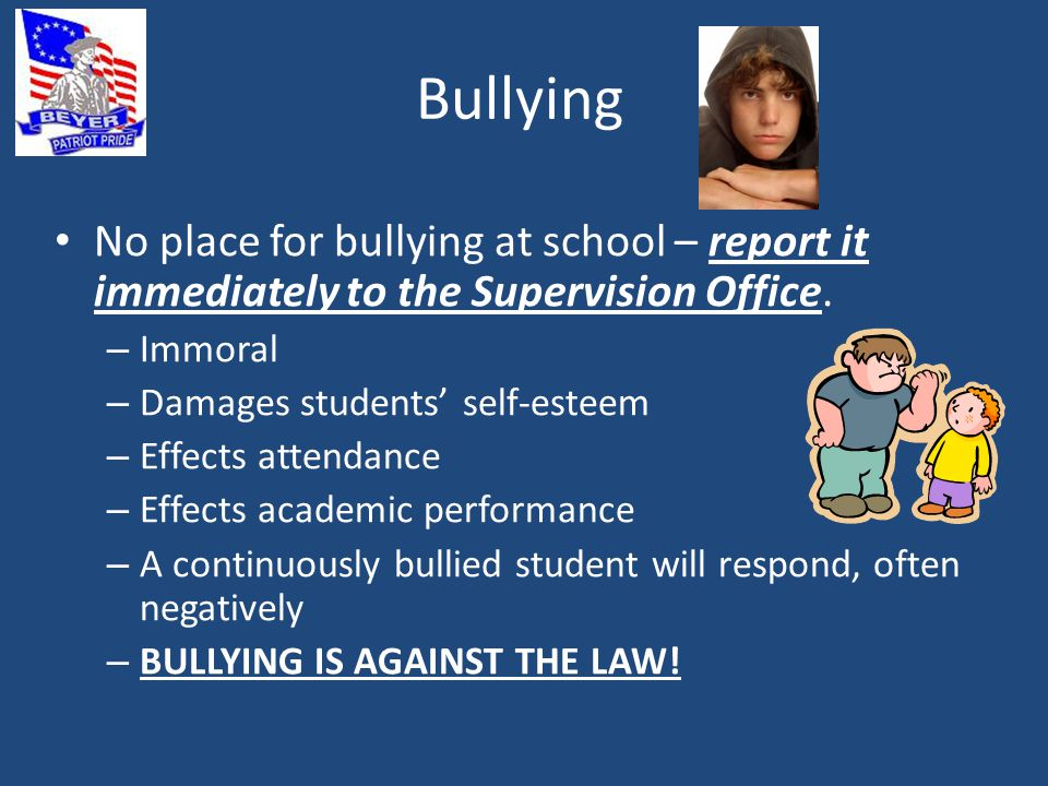 Bullying No place for bullying at school – report it immediately to the Supervision Office.