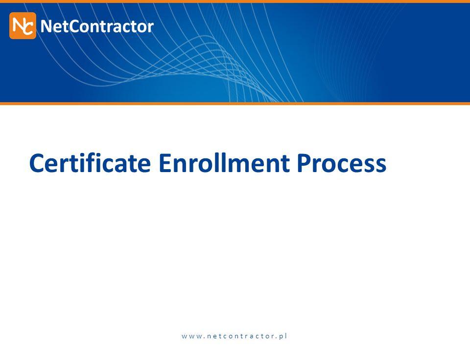 Certificate Enrollment Process www.netcontractor.pl