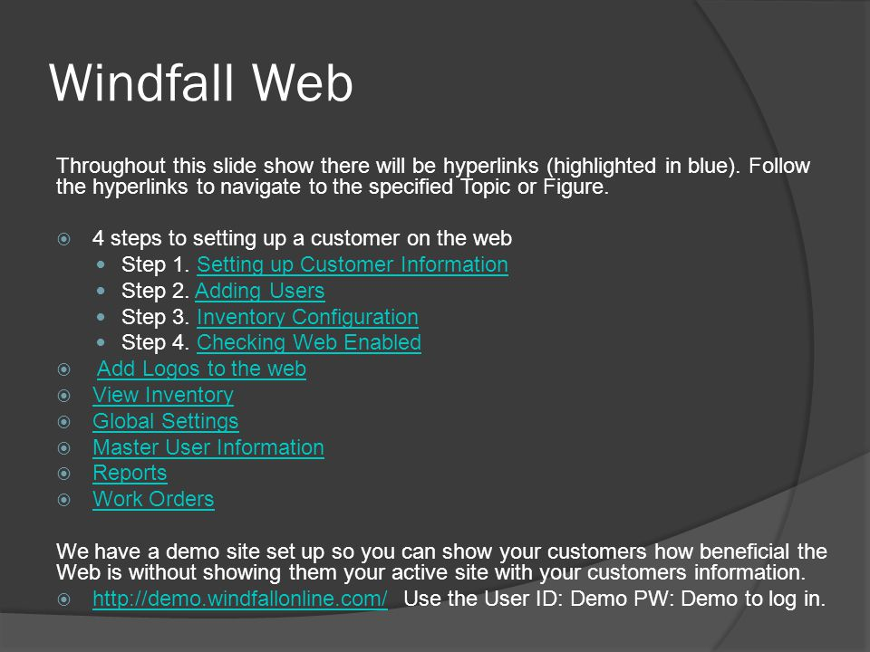 Windfall Web Throughout this slide show there will be hyperlinks (highlighted in blue). Follow the hyperlinks to navigate to the specified Topic or Fi