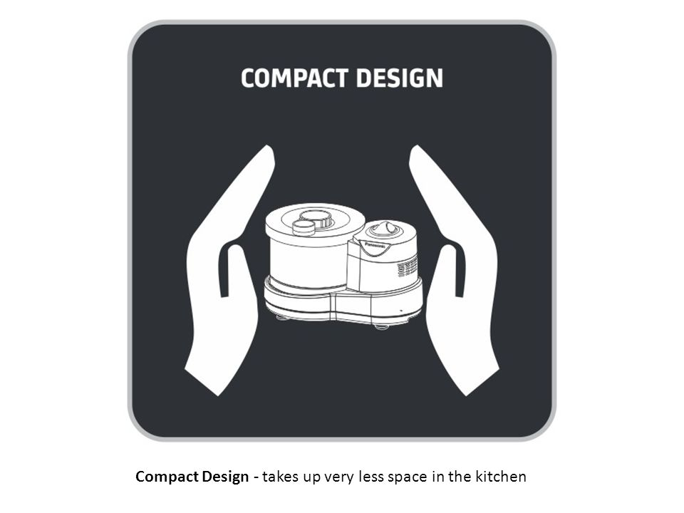 Compact Design - takes up very less space in the kitchen