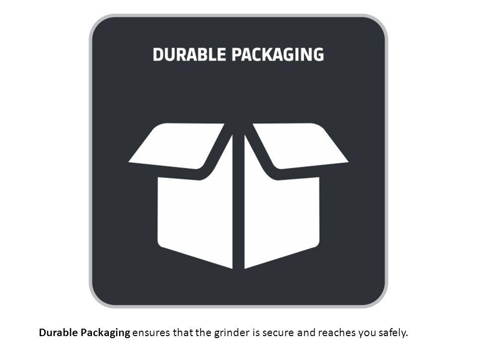 Durable Packaging ensures that the grinder is secure and reaches you safely.