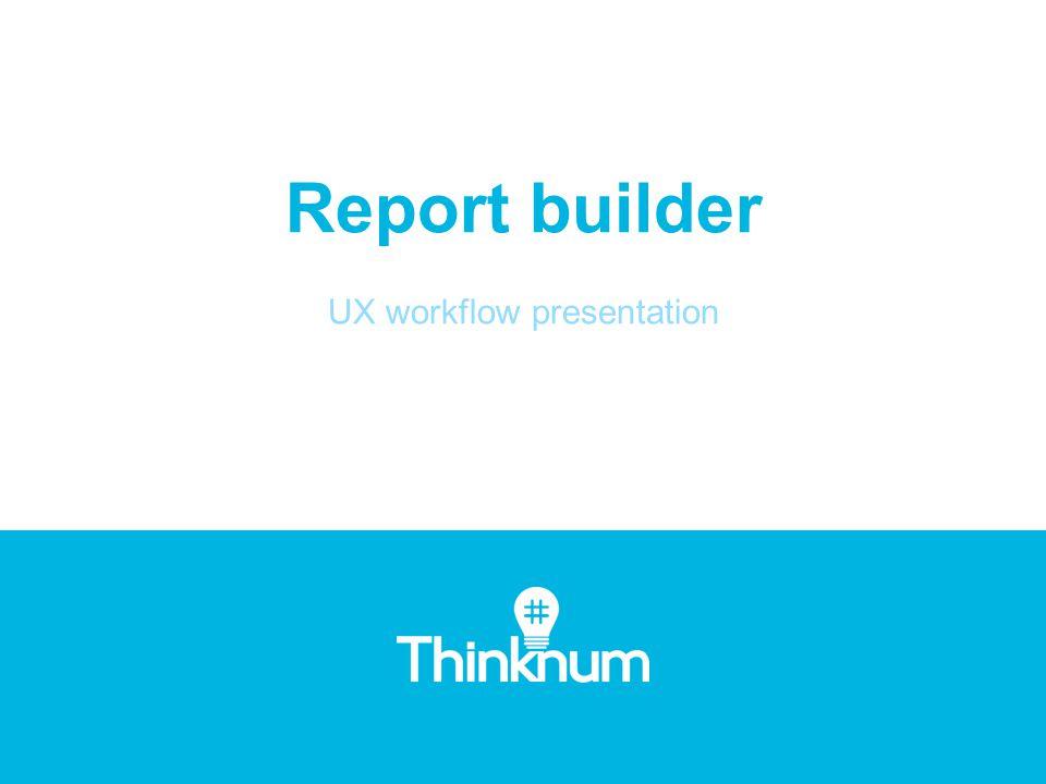 Report builder UX workflow presentation