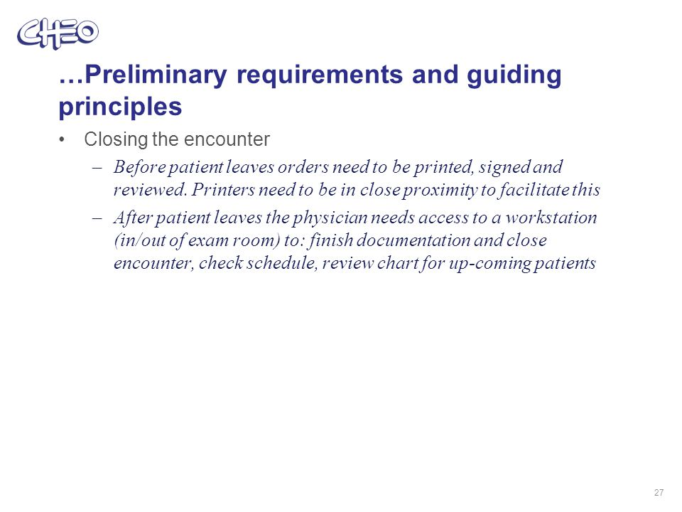 …Preliminary requirements and guiding principles Closing the encounter –Before patient leaves orders need to be printed, signed and reviewed.