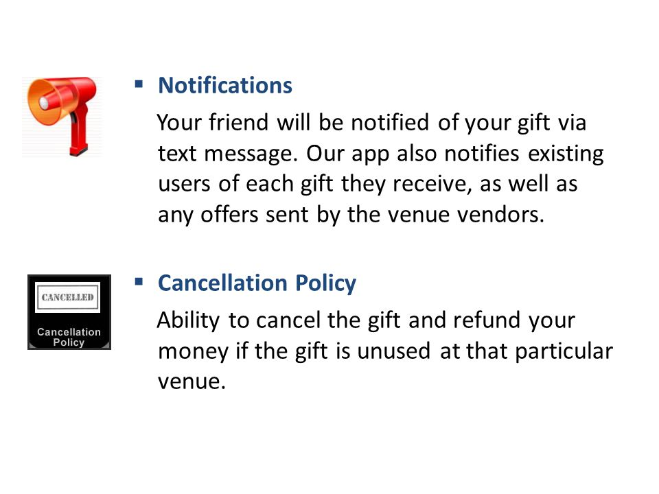  Notifications Your friend will be notified of your gift via text message.