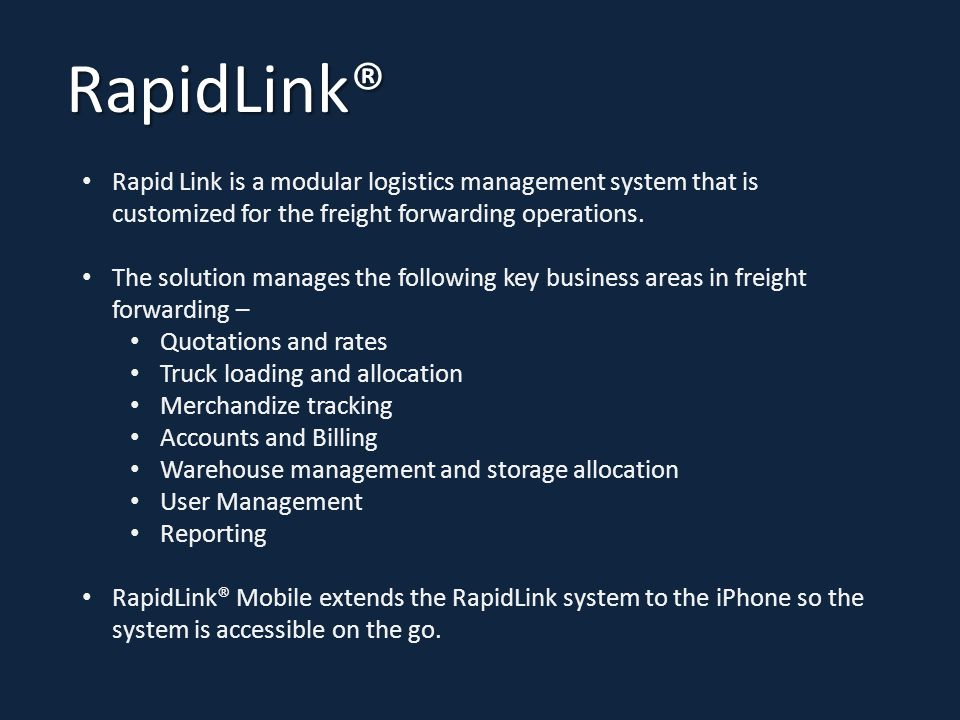 RapidLink® Rapid Link is a modular logistics management system that is customized for the freight forwarding operations.