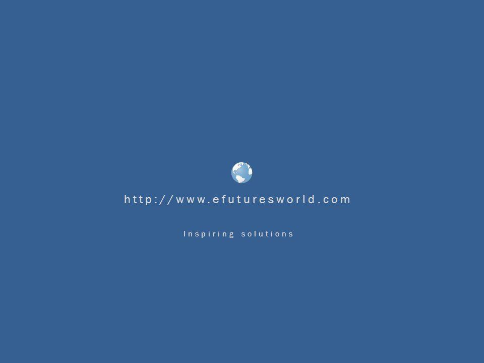 http://www.efuturesworld.com Inspiring solutions
