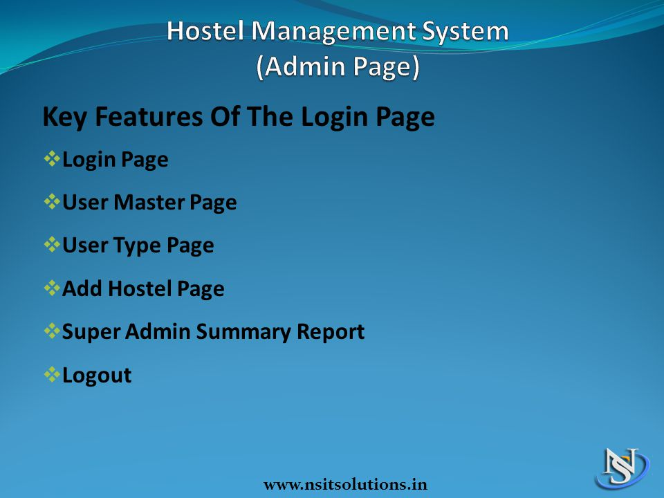 www.nsitsolutions.in Key Features Of The Login Page  Login Page  User Master Page  User Type Page  Add Hostel Page  Super Admin Summary Report  Logout