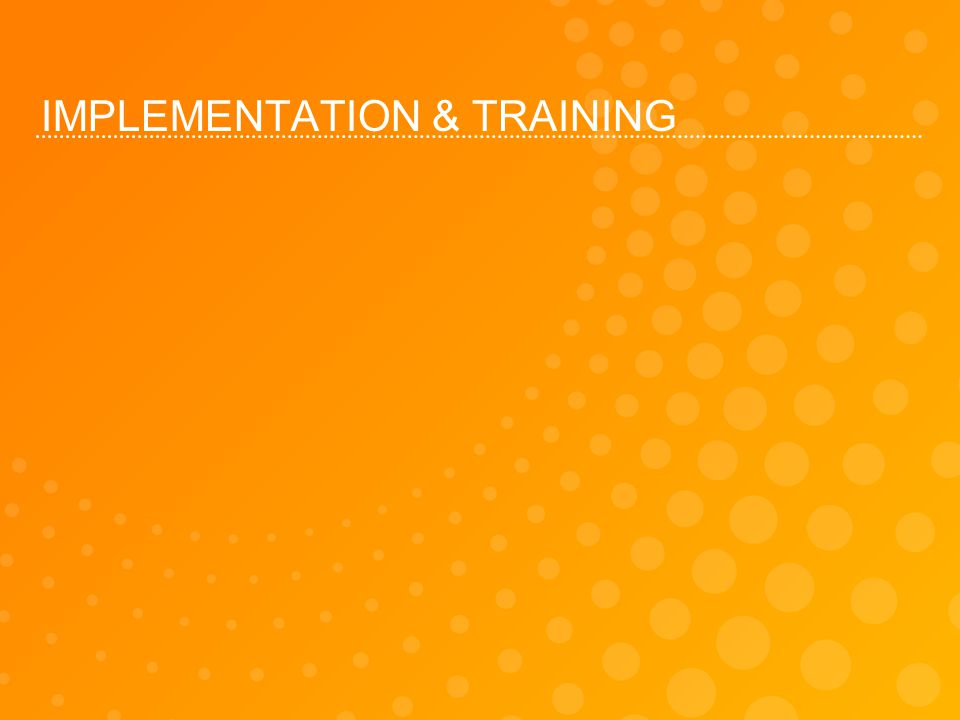 IMPLEMENTATION & TRAINING