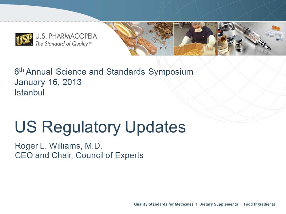 6 th Annual Science and Standards Symposium January 16, 2013 Istanbul US Regulatory Updates Roger L.