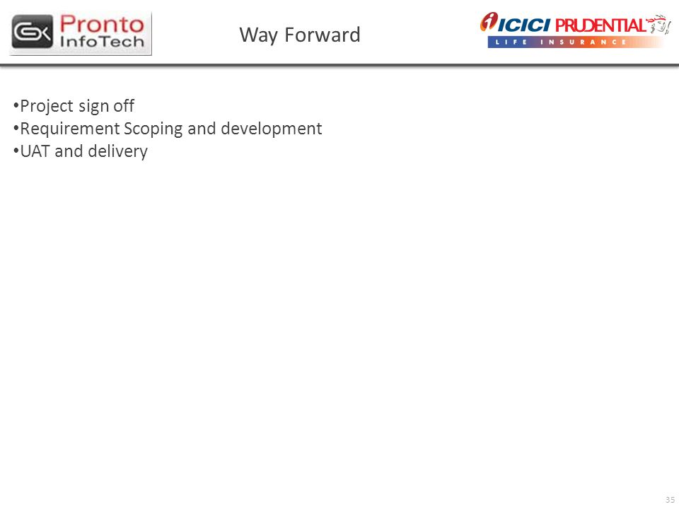 35 Way Forward Project sign off Requirement Scoping and development UAT and delivery