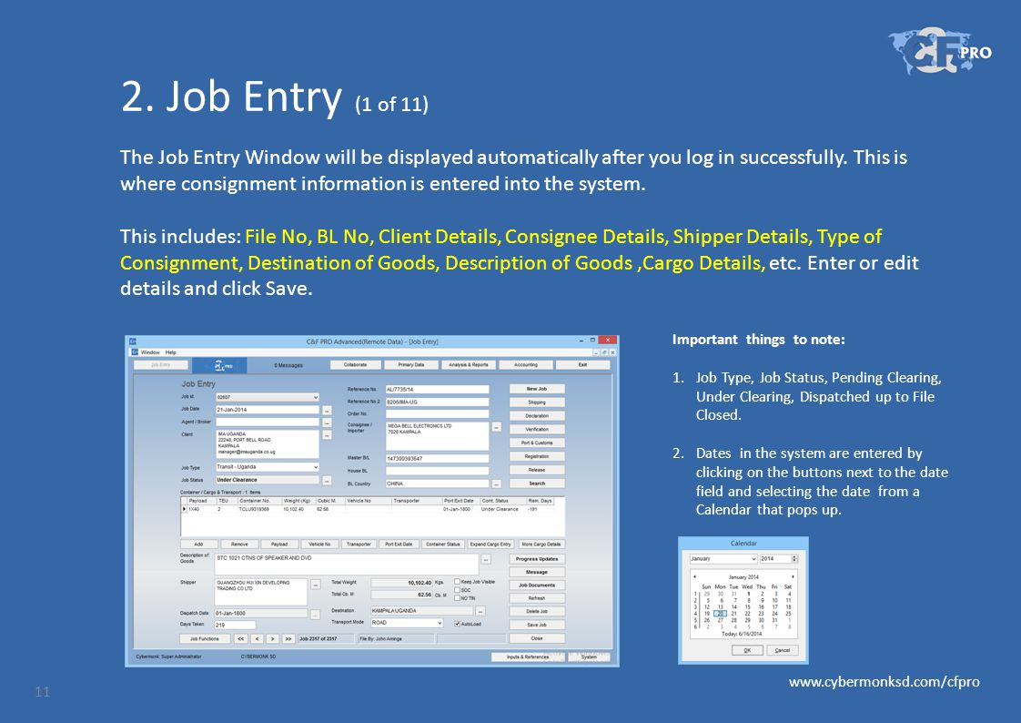 2. Job Entry (1 of 11) The Job Entry Window will be displayed automatically after you log in successfully. This is where consignment information is en