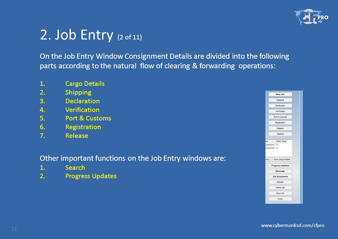 2. Job Entry (2 of 11) On the Job Entry Window Consignment Details are divided into the following parts according to the natural flow of clearing & fo