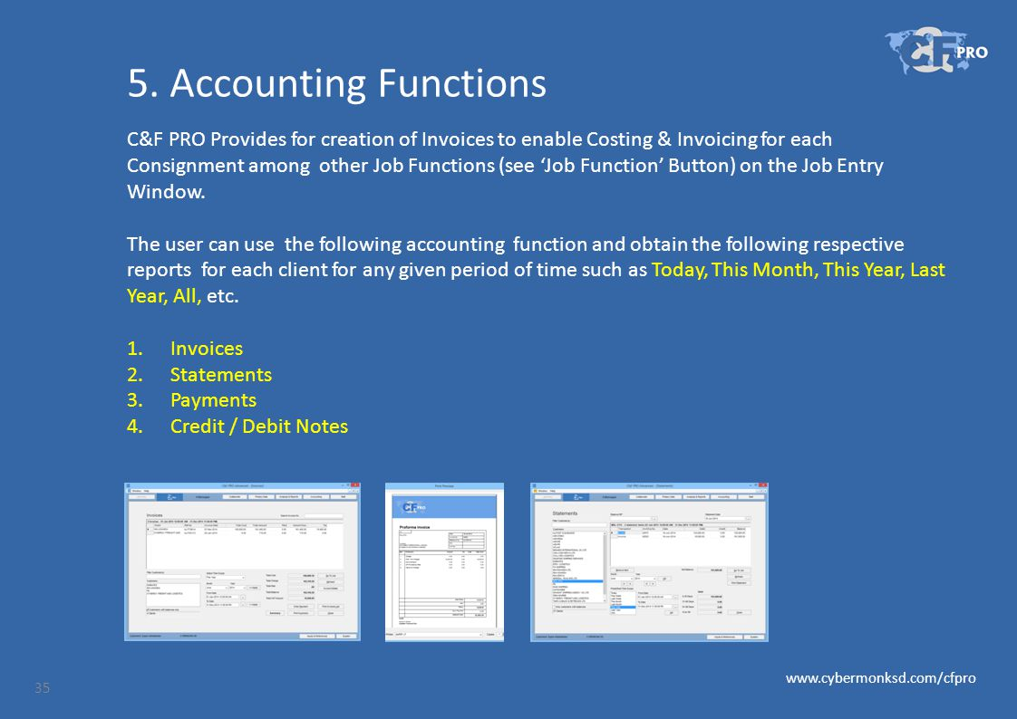 5. Accounting Functions C&F PRO Provides for creation of Invoices to enable Costing & Invoicing for each Consignment among other Job Functions (see 'J