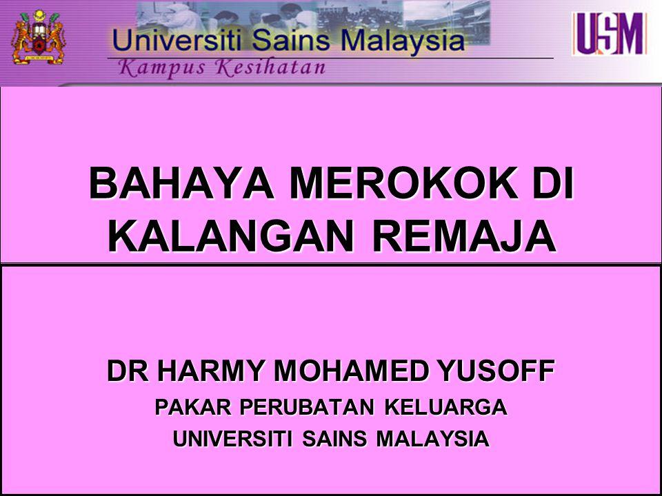 BAHAYA MEROKOK DI KALANGAN REMAJA DR HARMY MOHAMED YUSOFF PAKAR PERUBATAN KELUARGA UNIVERSITI SAINS MALAYSIA