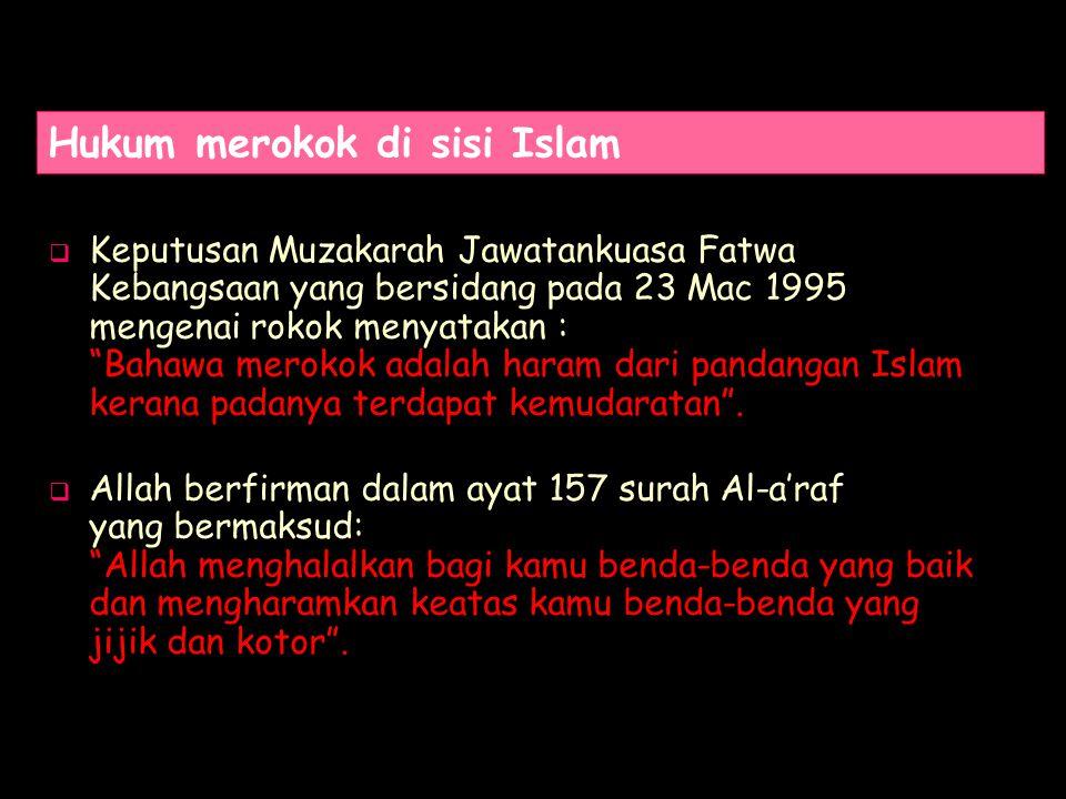 Hukum merokok di sisi Islam  Keputusan Muzakarah Jawatankuasa Fatwa Kebangsaan yang bersidang pada 23 Mac 1995 mengenai rokok menyatakan : Bahawa merokok adalah haram dari pandangan Islam kerana padanya terdapat kemudaratan .