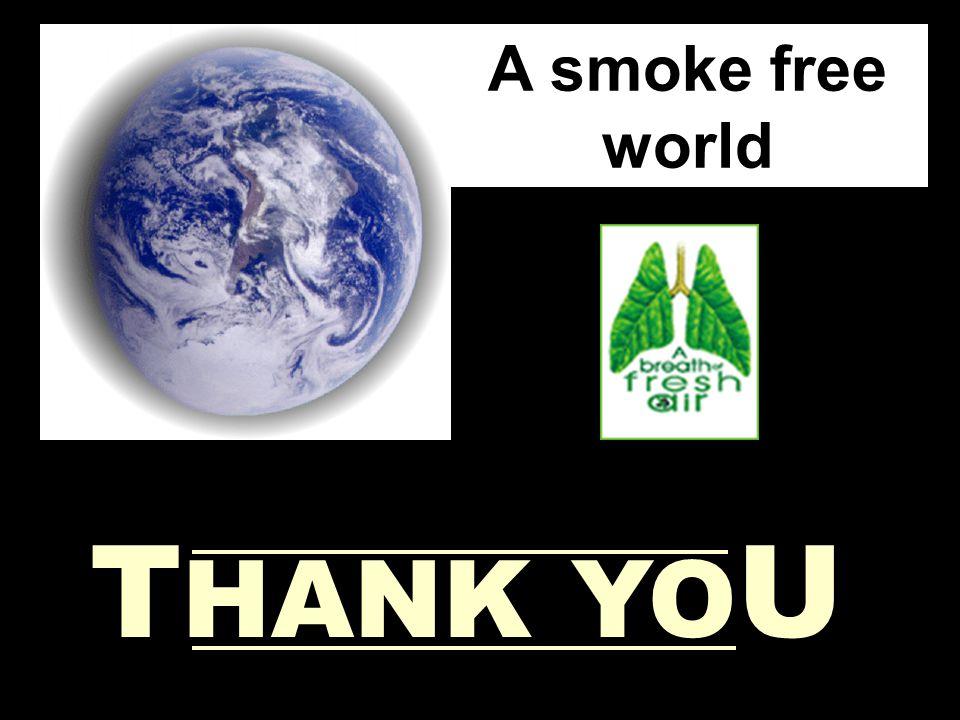 A smoke free world T HANK YO U