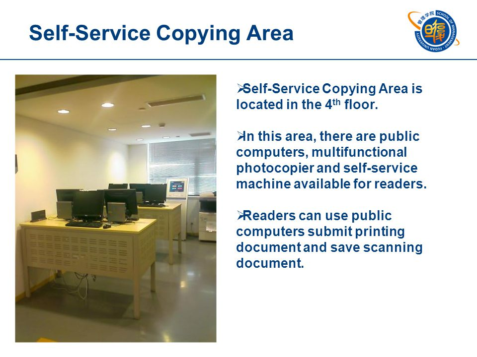 Self-Service Copying Area  Self-Service Copying Area is located in the 4 th floor.