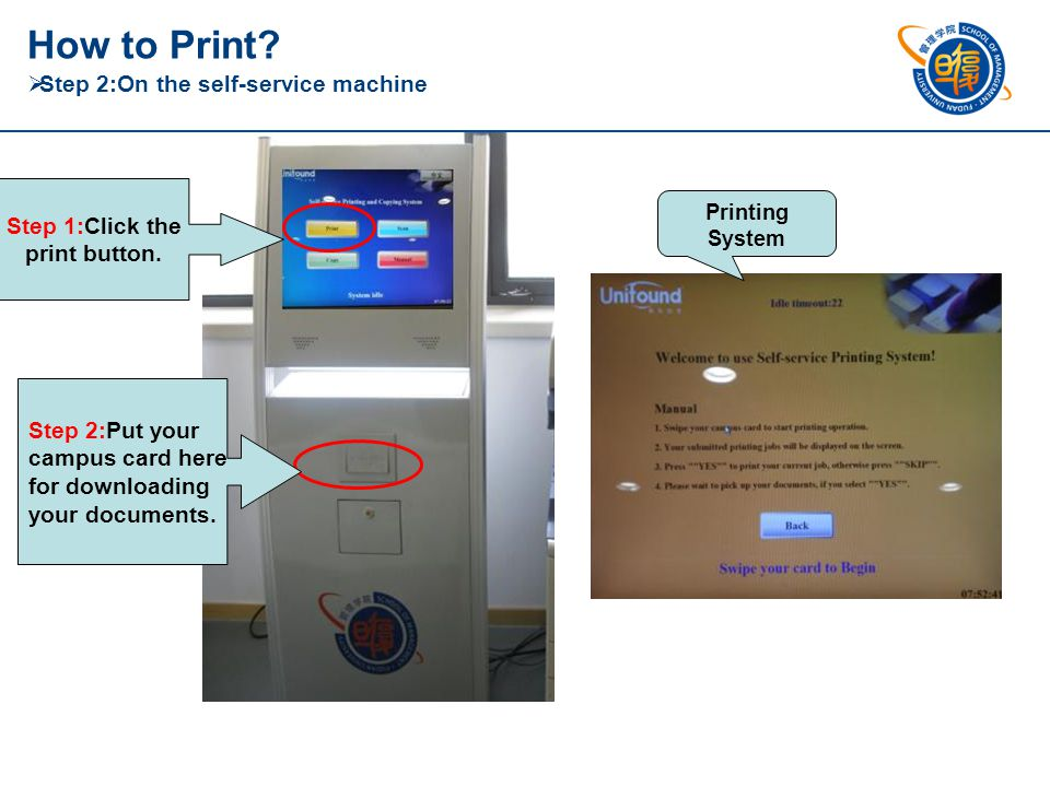 Step 1:Click the print button.Step 2:Put your campus card here for downloading your documents.