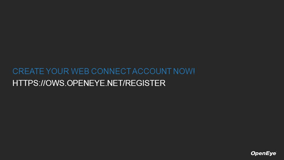 CREATE YOUR WEB CONNECT ACCOUNT NOW! HTTPS://OWS.OPENEYE.NET/REGISTER