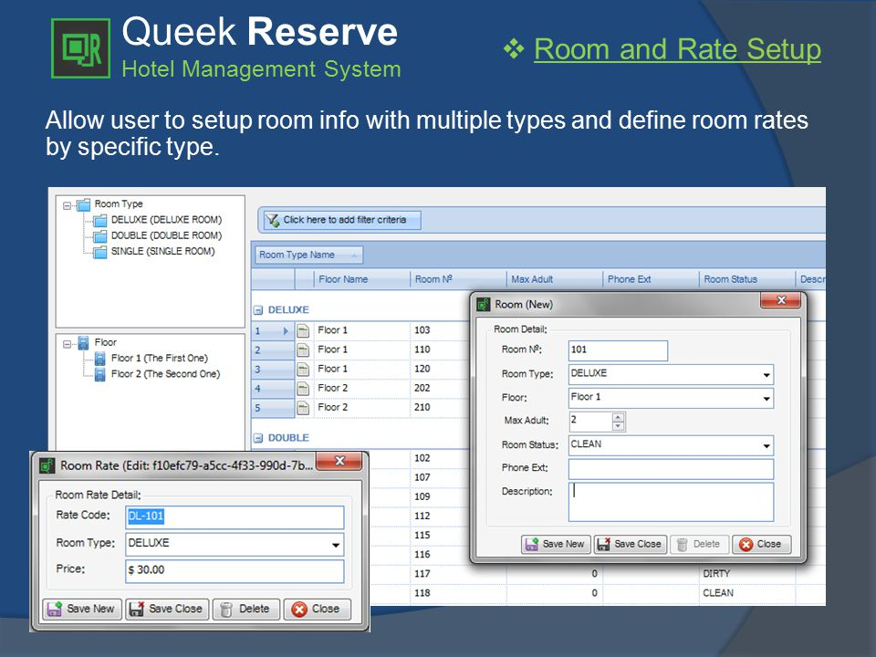 Queek Reserve Hotel Management System  Room and Rate Setup Allow user to setup room info with multiple types and define room rates by specific type.