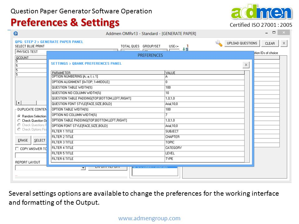 Certified ISO 27001 : 2005 www.admengroup.com Preferences & Settings Question Paper Generator Software Operation Several settings options are available to change the preferences for the working interface and formatting of the Output.