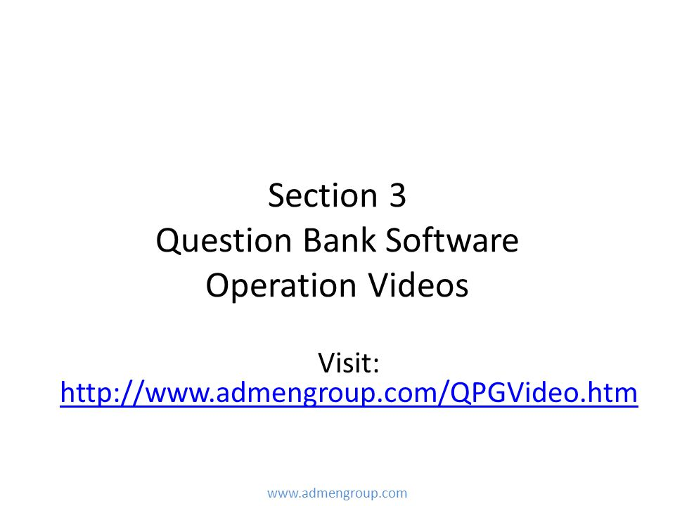 Section 3 Question Bank Software Operation Videos www.admengroup.com Visit: http://www.admengroup.com/QPGVideo.htm http://www.admengroup.com/QPGVideo.htm