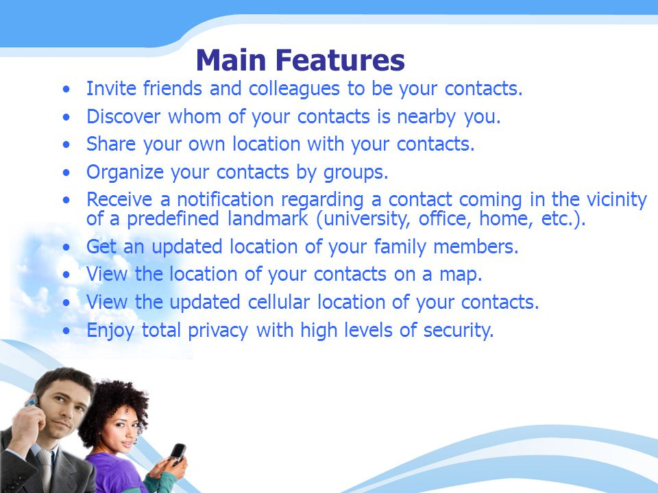 Main Features Invite friends and colleagues to be your contacts.